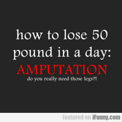 How To Lose 50 Pounds In A Day...