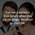 You See A Person's True Colors When You Are