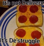 It's Not Delivery, It's De'struggle...