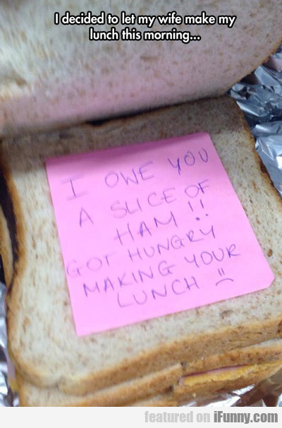 i decided to let my wife make my lunch this...