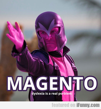Magento: Dyslexia Is A Real Pronblem...