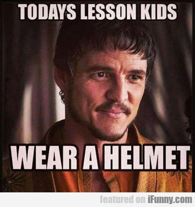 Today's Lesson Kids: Wear A Helmet...