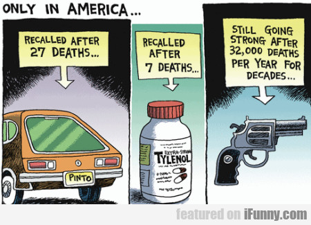 Only In America. Recalled After 27 Deaths