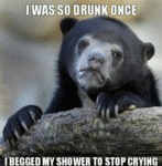 I Was So Drunk Once...