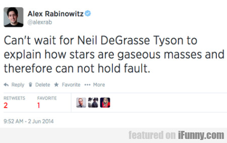 Can't Wait For Neil Degrasse Tyson To Explain How.