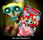 Too Much Chemical X...
