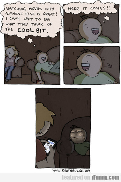 Watching Movies With Someone Else Is Great! I...