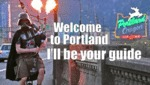 Welcome To Portland, I'll Be Your Guide...