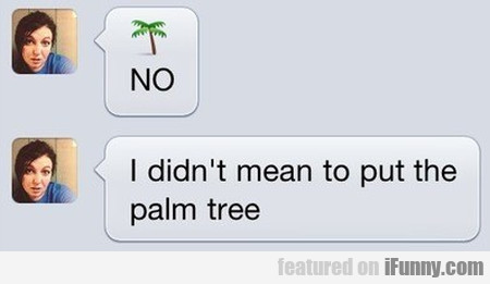 No. I Didn't Mean To Put The Palm Tree