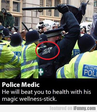 Police Medic: He Will Beat You To Health...