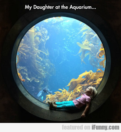 My Daughter At The Aquarium...