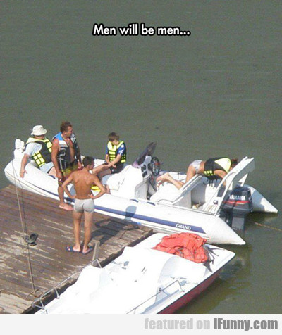 Men Will Be Men...