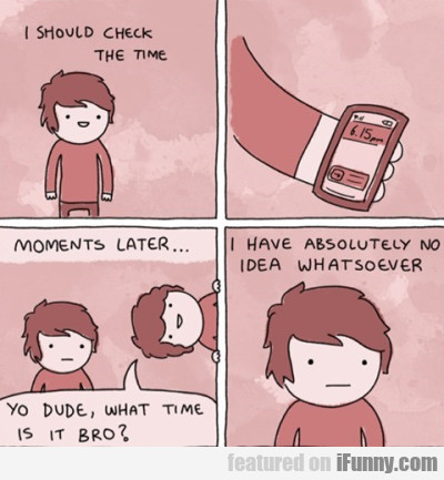 I Should Check The Time. Moments Later..