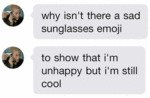Why Isn't There A Sad Sunglasses Emoji?