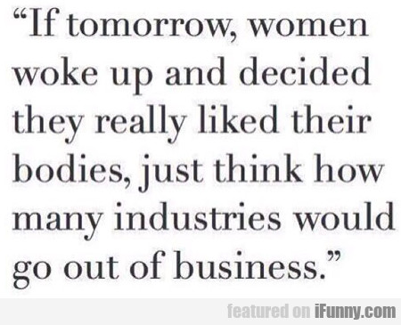If Tomorrow Women Woke Up And Decided They..