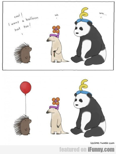 Cool! I Want A Balloon Hat Too! Uh..um..