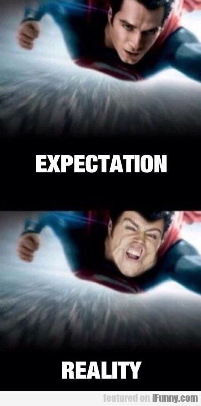 Expectation Vs Reality...