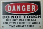 Do Not Touch: Not Only Will This Kill You...