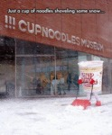 Just A Cup Of Noodles Shovelling Some Snow...
