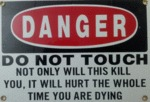 Danger. Do Not Touch. Not Only Will This Kill