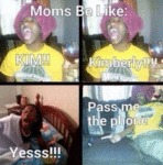 Moms Be Like...