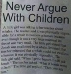Never Argue With Children - A Little Girl...