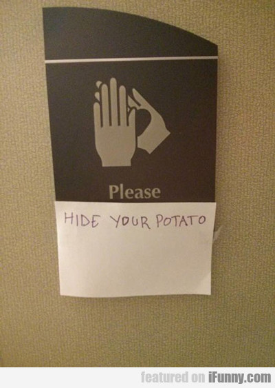 Please Hide Your Potato...