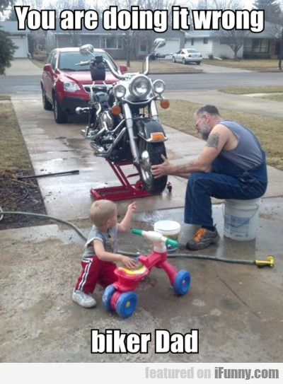 You Are Doing It Wrong, Biker Dad