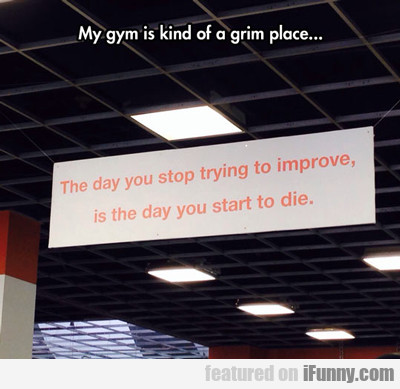 My Gym Is Kind Of A Grim Place...