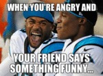 When You're Angry And Your Friend Says...