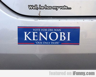 Well, He Has My Vote...
