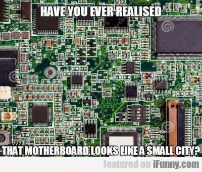 Have You Ever Realized That Motherboard...