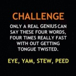Challenge: Only A Real Genius Can Say These...