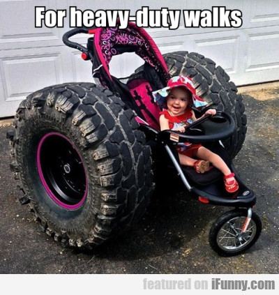 For Heavy-duty Walks