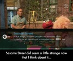 Sesame Street Did Seem A Little Strange...