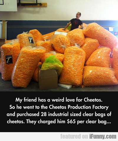 My Friend Has A Weird Love For Cheetos...