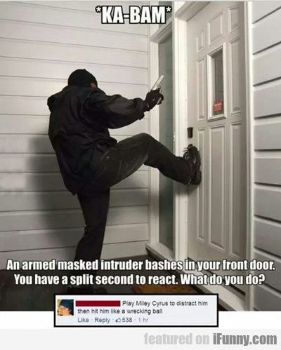 Ka Bam, An Armed Masked Intruder...