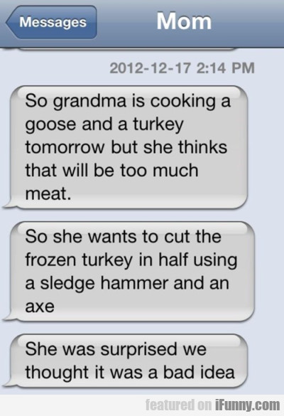 So Grandma Is Cooking Goose And A Turkey...
