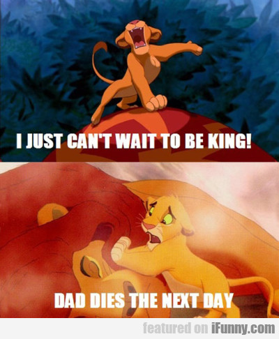 I Just Can't Wait To Be King!