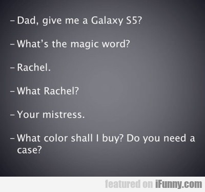 Dad, Give Me A Galaxy S5...