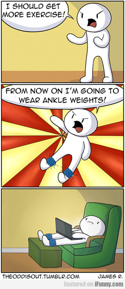 I should get more exercise! From now on...