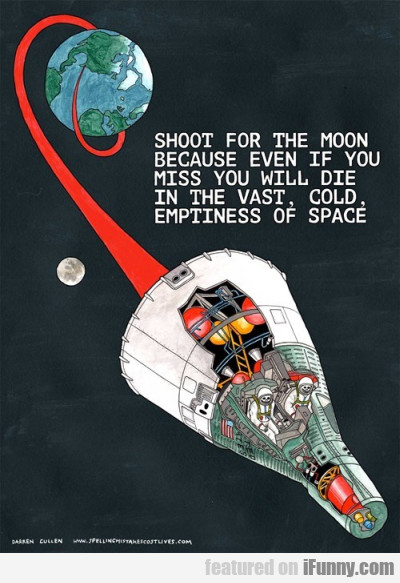 Shoot For The Moon Because Even If You Miss...