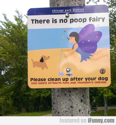 there is no poop fairy...