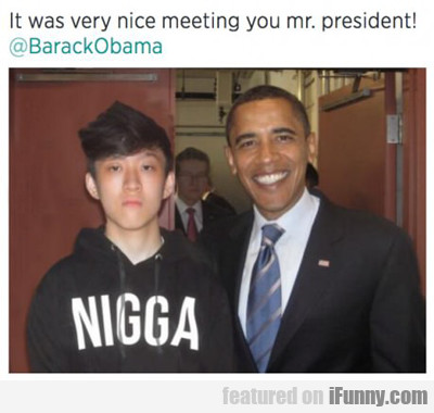 It Was Very Nice Meeting You Mr. President...