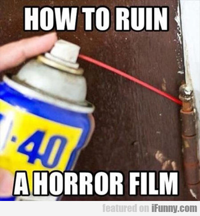 How To Ruin A Horror Film...