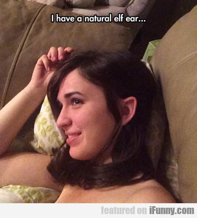 I Have A Natural Elf Ear...