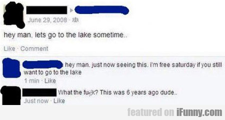 Hey Man, Lets Go To The Lake Sometime...