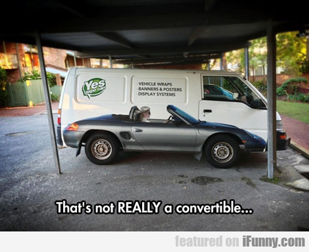 That's Not Really A Convertible...