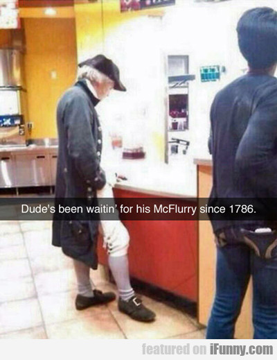 Dude's Been Waiting For His Mcflurry...