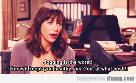 Jogging Is The Worst...
